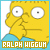 Fan of Ralph Wiggum